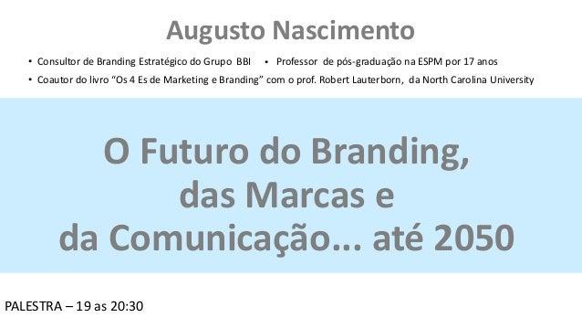 O Futuro do Branding, das Marcas e da Comunicação... até 2050 • Consultor de Branding Estratégico do Grupo BBI Professor d...