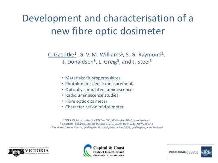 Development and characterisation of a      new fibre optic dosimeter     C. Gaedtke1, G. V. M. Williams1, S. G. Raymond2, ...