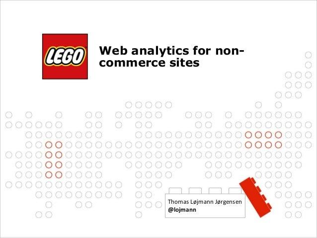 ©2012 The LEGO Group Page 1 Web analytics for non- commerce sites Thomas Løjmann Jørgensen @lojmann
