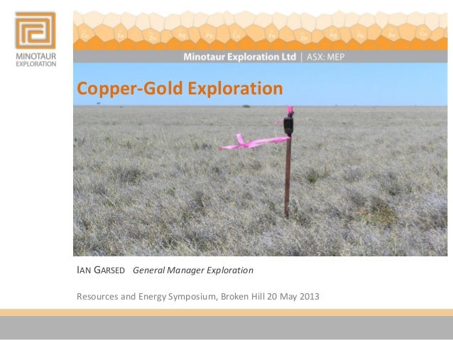 Copper-Gold ExplorationIAN GARSED General Manager ExplorationResources and Energy Symposium, Broken Hill 20 May 2013