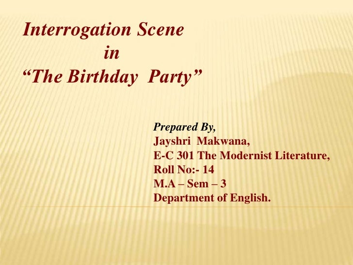 "Interrogation Scene <br />                 in <br />""The Birthday  Party""<br />Prepared By,<br />JayshriMakwana,<br />E-C ..."