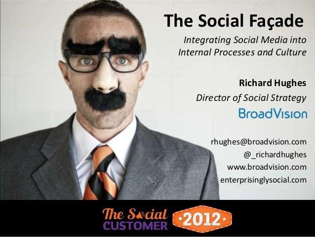 The Social Façade   Integrating Social Media into Internal Processes and Culture               Richard Hughes     Director...