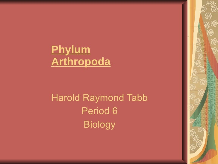 Phylum Arthropoda Harold Raymond Tabb Period 6 Biology
