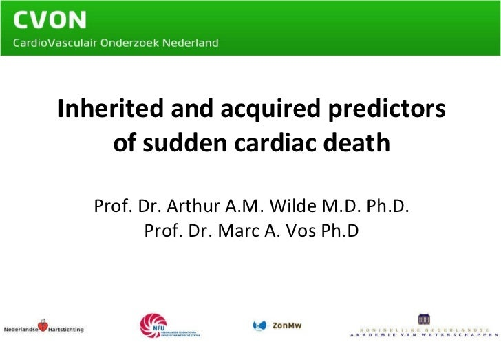 Inherited and acquired predictors of sudden cardiac death Prof. Dr. Arthur A.M. Wilde M.D. Ph.D. Prof. Dr. Marc A. Vos Ph.D