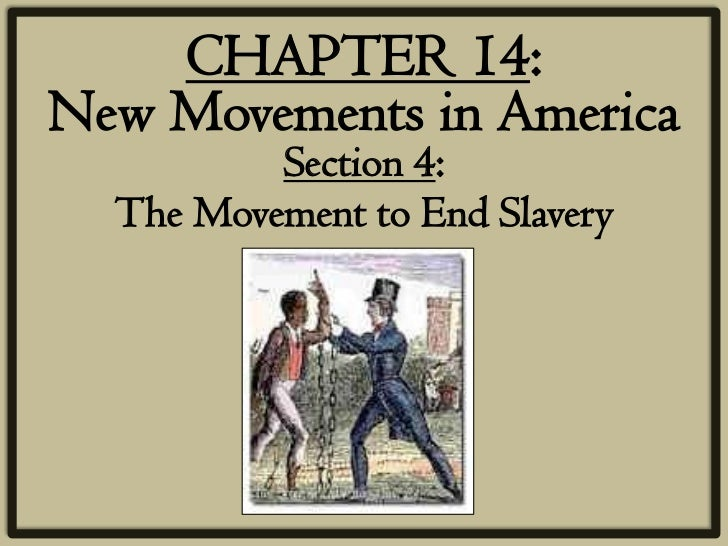 CHAPTER 14:New Movements in America          Section 4:  The Movement to End Slavery