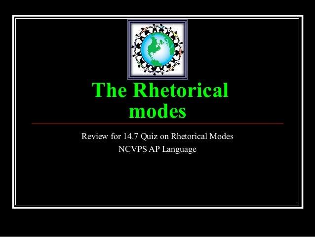 The Rhetorical     modesReview for 14.7 Quiz on Rhetorical Modes         NCVPS AP Language