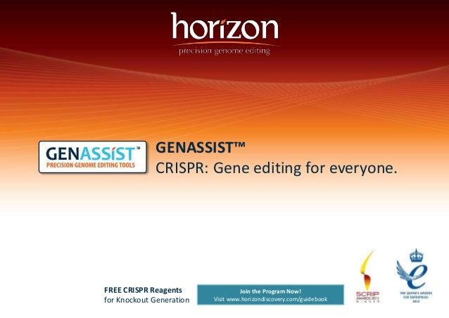 GENASSIST™  CRISPR: Gene editing for everyone.  Join the Program Now!  Visit www.horizondiscovery.com/guidebook  FREE CRIS...