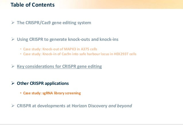 Table of Contents   The CRISPR/Cas9 gene editing system   Using CRISPR to generate knock-outs and knock-ins  • Case stud...