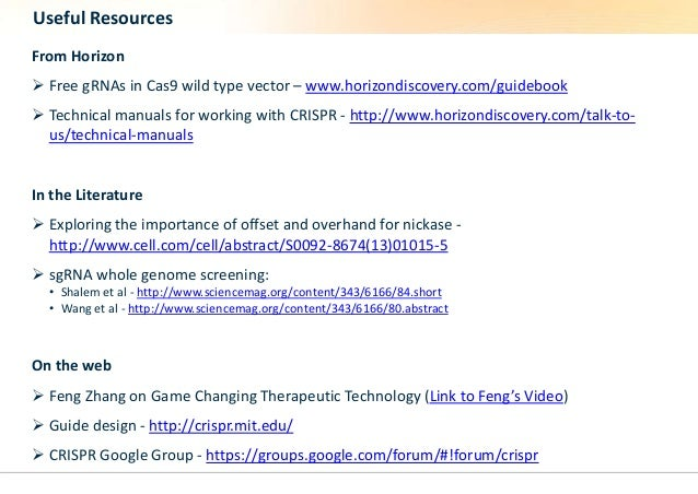 Useful Resources  From Horizon   Free gRNAs in Cas9 wild type vector – www.horizondiscovery.com/guidebook   Technical ma...