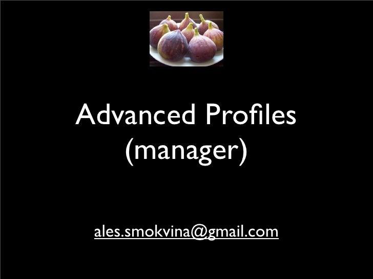 Advanced Profiles    (manager)   ales.smokvina@gmail.com