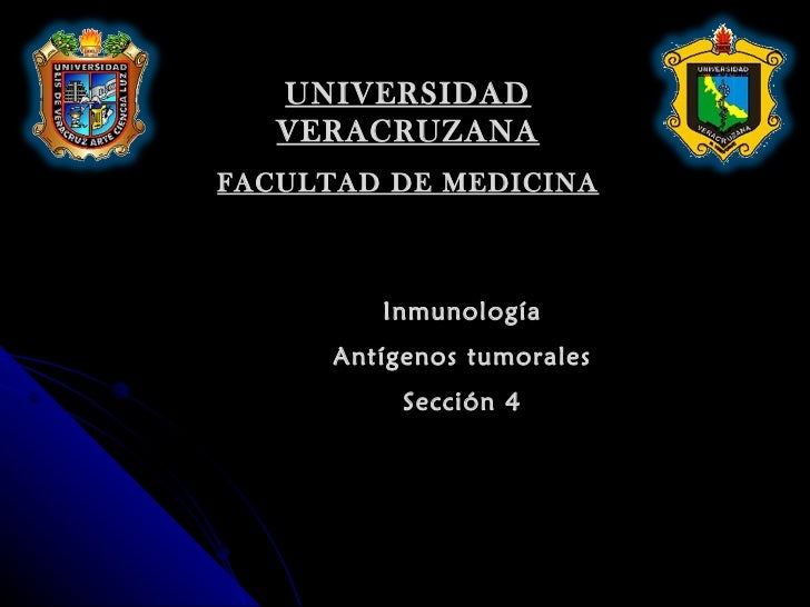 UNIVERSIDAD VERACRUZANA FACULTAD DE MEDICINA Inmunología Antígenos tumorales Sección 4