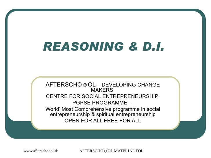 REASONING & D.I.  AFTERSCHO☺OL  – DEVELOPING CHANGE MAKERS  CENTRE FOR SOCIAL ENTREPRENEURSHIP  PGPSE PROGRAMME –  World' ...