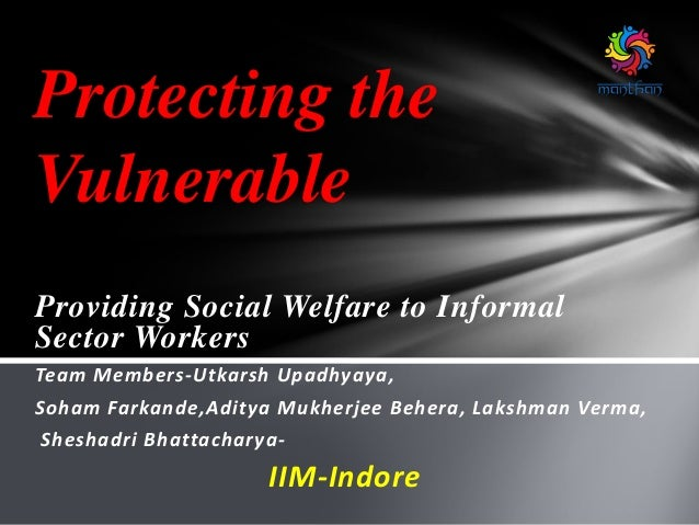 Providing Social Welfare to Informal Sector Workers Team Members-Utkarsh Upadhyaya, Soham Farkande,Aditya Mukherjee Behera...