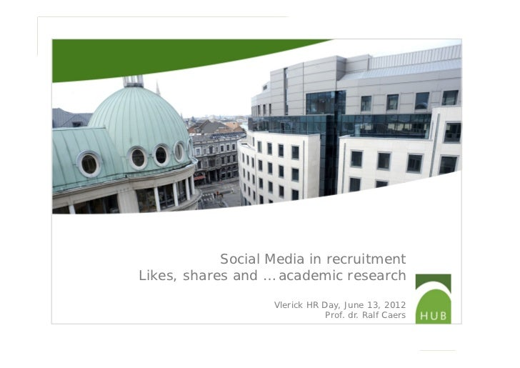 Social Media in recruitmentLikes, shares and … academic research                   Vlerick HR Day, June 13, 2012          ...
