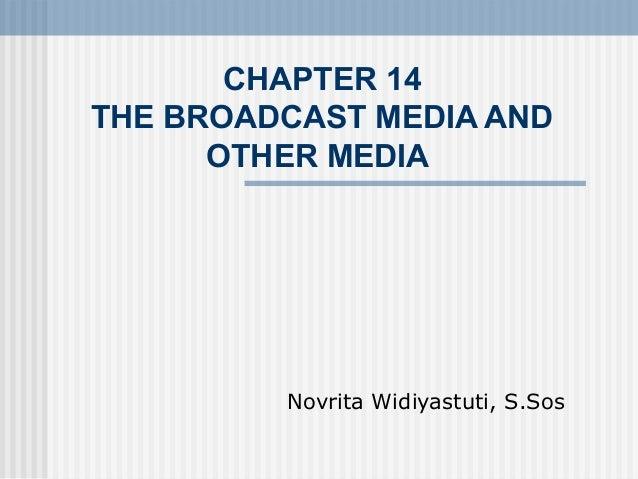 CHAPTER 14 THE BROADCAST MEDIA AND OTHER MEDIA Novrita Widiyastuti, S.Sos