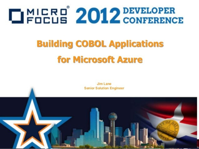 Building COBOL Applications    for Microsoft Azure                  Jim Lane          Senior Solution Engineer
