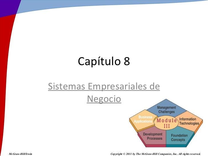 Sistemas Empresariales de Negocio Capítulo 8 McGraw-Hill/Irwin Copyright © 2011 by The McGraw-Hill Companies, Inc. All rig...