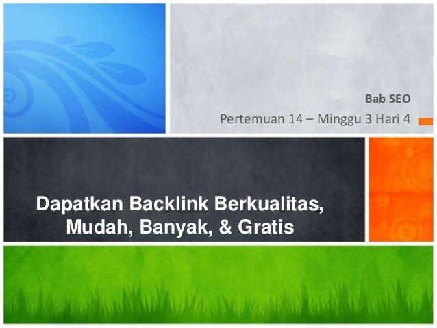 Bab SEO Pertemuan 14 – Minggu 3 Hari 4 Dapatkan Backlink Berkualitas, Mudah, Banyak, & Gratis