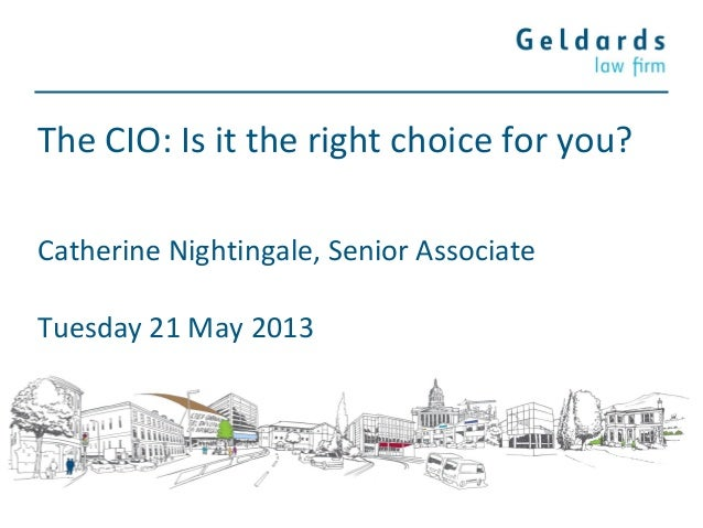The CIO: Is it the right choice for you?Catherine Nightingale, Senior AssociateTuesday 21 May 2013