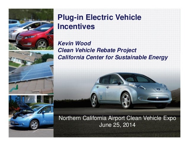 1 www.energycenter.org Plug-in Electric Vehicle Incentives Kevin Wood Clean Vehicle Rebate Project California Center for S...