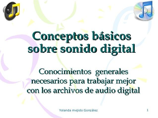 Conceptos básicos sobre sonido digital Conocimientos generales necesarios para trabajar mejor con los archivos de audio di...