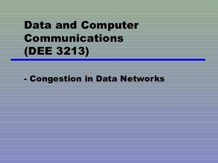 Data and Computer Communications (DEE 3213) - Congestion in Data Networks