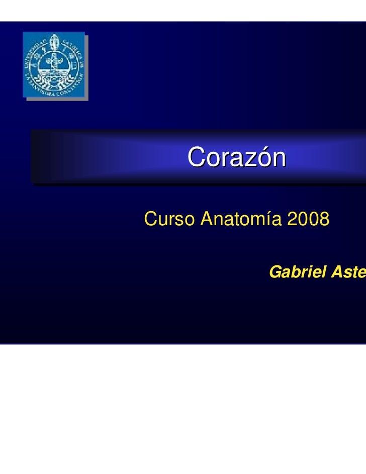 Corazón    CorazónCurso Anatomía 2008            Gabriel Astete A.