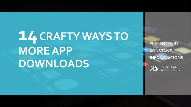 14CRAFTYWAYSTO MOREAPP DOWNLOADS PRESENTED BY: KONSTANT INFOSOLUTIONS