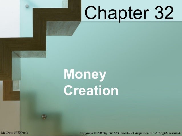 MoneyCreationChapter 32McGraw-Hill/Irwin Copyright © 2009 by The McGraw-Hill Companies, Inc. All rights reserved.