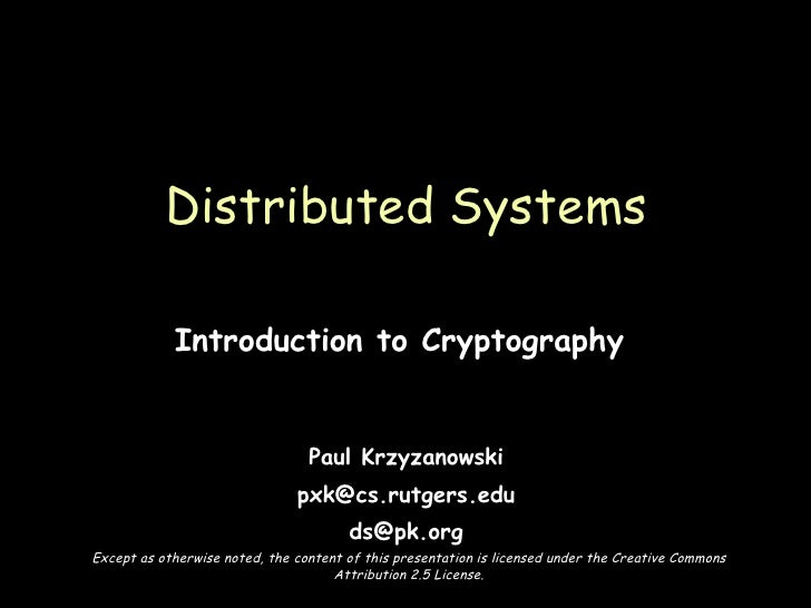 Introduction to Cryptography  Paul Krzyzanowski [email_address] [email_address] Distributed Systems Except as otherwise no...