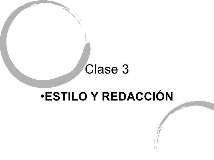 Clase 3 <ul><li>ESTILO Y REDACCI ÓN </li></ul>