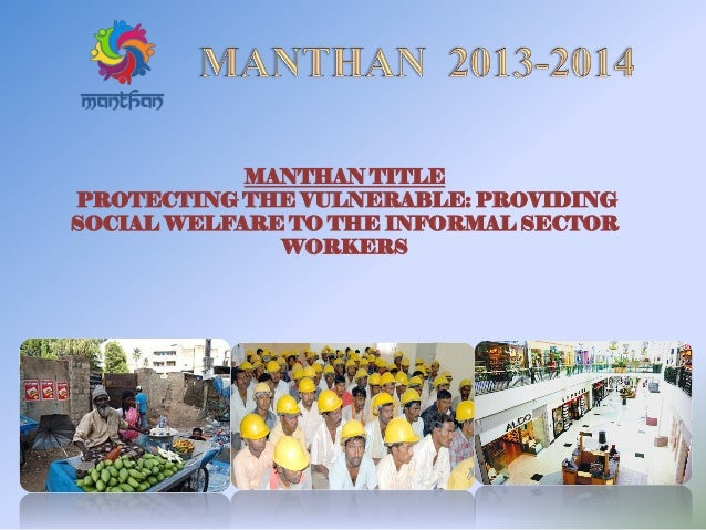 MANTHAN TITLE PROTECTING THE VULNERABLE: PROVIDING SOCIAL WELFARE TO THE INFORMAL SECTOR WORKERS