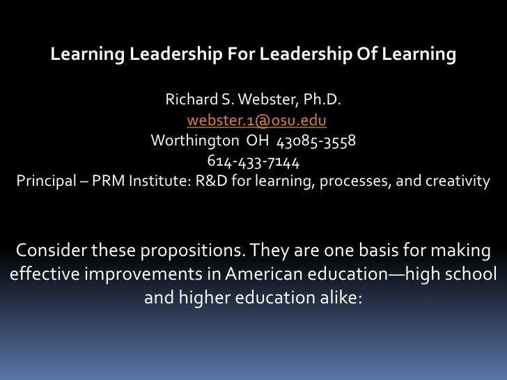Learning Leadership For Leadership Of Learning                        Richard S. Webster, Ph.D.                          w...