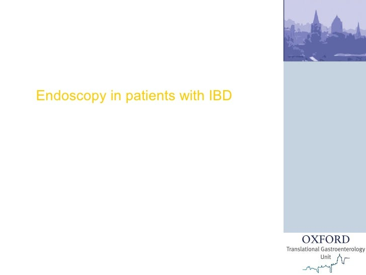 Endoscopy in patients with IBD European School of Oncology Rome, Italy Dr James East Consultant Gastroenterologist, John R...
