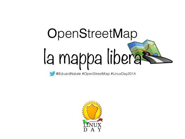 OpenStreetMap la mappa libera @EduardNatale #OpenStreetMap #LinuxDay2014