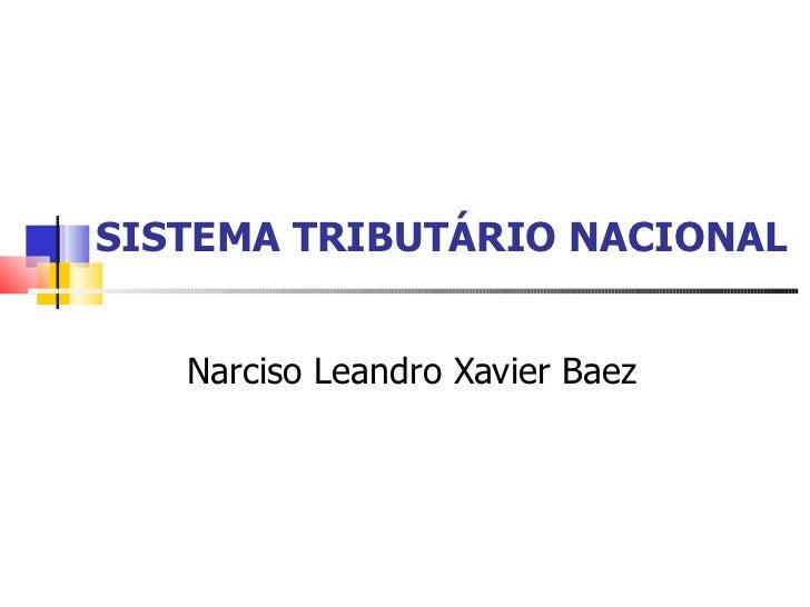 SISTEMA TRIBUTÁRIO NACIONAL Narciso Leandro Xavier Baez