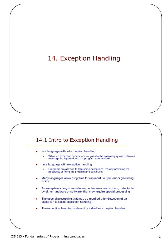ICS 313 - Fundamentals of Programming Languages 114. Exception Handling14.1 Intro to Exception HandlingIn a language witho...