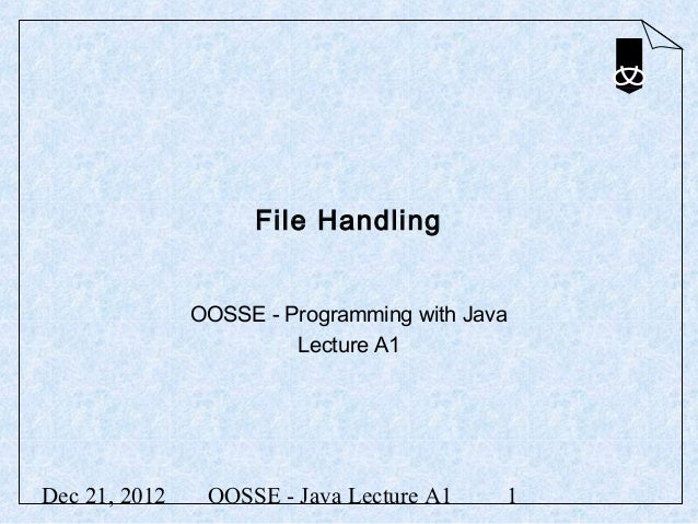 File Handling               OOSSE - Programming with Java                        Lecture A1Dec 21, 2012    OOSSE - Java Le...
