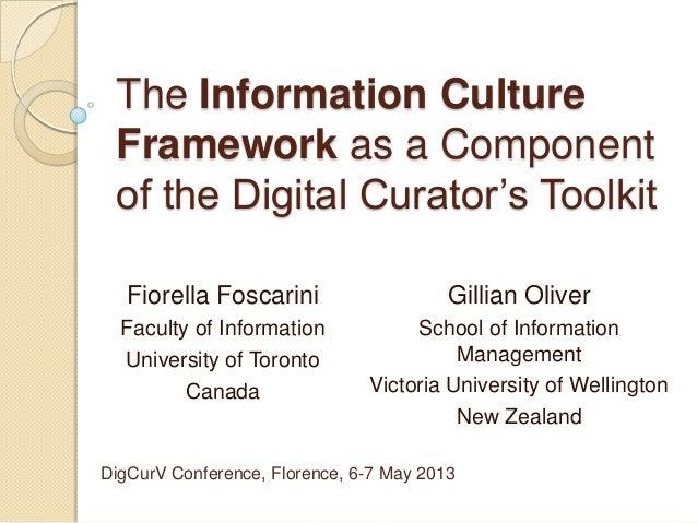 "The Information CultureFramework as a Componentof the Digital Curator""s ToolkitFiorella FoscariniFaculty of InformationUni..."
