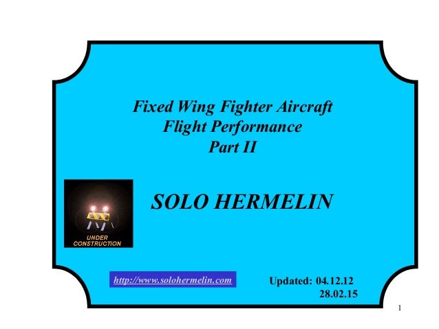 Fixed Wing Fighter Aircraft Flight Performance Part II SOLO HERMELIN Updated: 04.12.12 28.02.15 1 http://www.solohermelin....