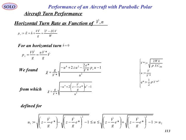 113 Performance of an Aircraft with Parabolic PolarSOLO Horizontal Turn Rate as Function of nV, ( ) W VDT g VV hEps − ≈+=...