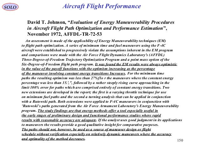150 An assessment is made of the applicability of Energy Maneuverability techniques (EM) to flight path optimization. A se...