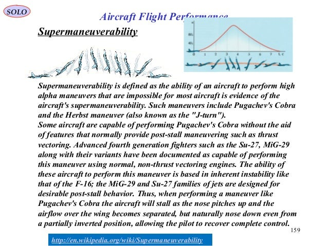 159 Supermaneuverability is defined as the ability of an aircraft to perform high alpha maneuvers that are impossible for ...