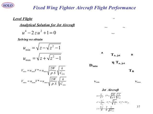 37 Fixed Wing Fighter Aircraft Flight Performance SOLO Vmin Vmax Ta, jet TR Dmin η Ta, jet A B Jet Aircraft Level Flight A...