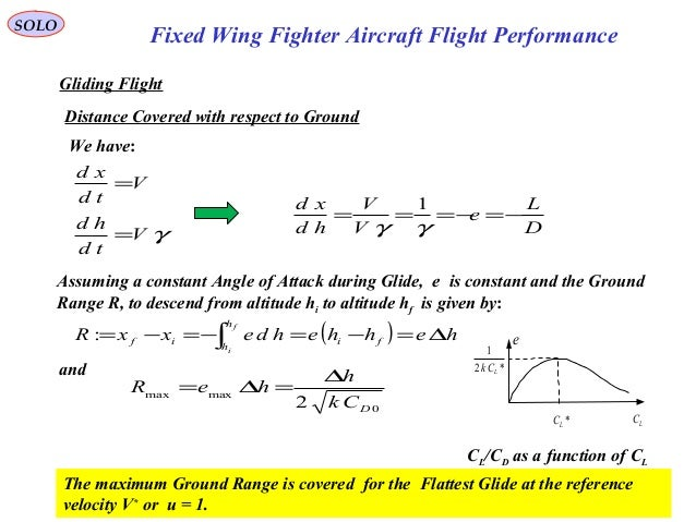 63 Fixed Wing Fighter Aircraft Flight Performance SOLO Gliding Flight We have: Distance Covered with respect to Ground The...