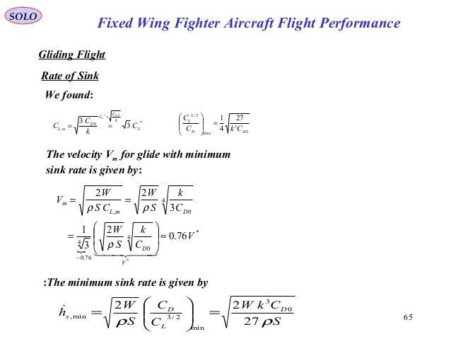 65 Fixed Wing Fighter Aircraft Flight Performance SOLO Gliding Flight Rate of Sink *0 , 3 3 0* L k C C D mL C k C C D L = ...