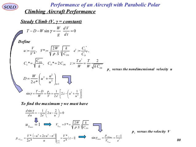 80 Performance of an Aircraft with Parabolic PolarSOLO Climbing Aircraft Performance Steady Climb (V, γ = constant) ps ver...
