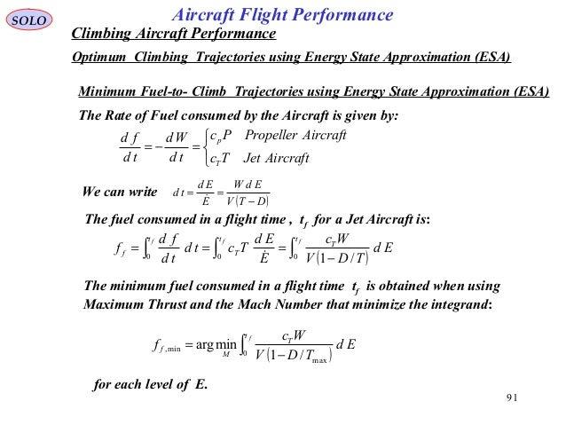 91 SOLO Climbing Aircraft Performance Optimum Climbing Trajectories using Energy State Approximation (ESA) Aircraft Flight...
