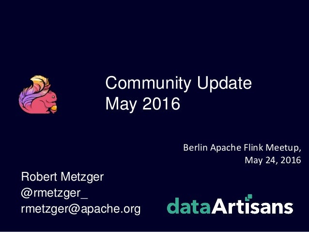Community Update May 2016 Robert Metzger @rmetzger_ rmetzger@apache.org Berlin Apache Flink Meetup, May 24, 2016