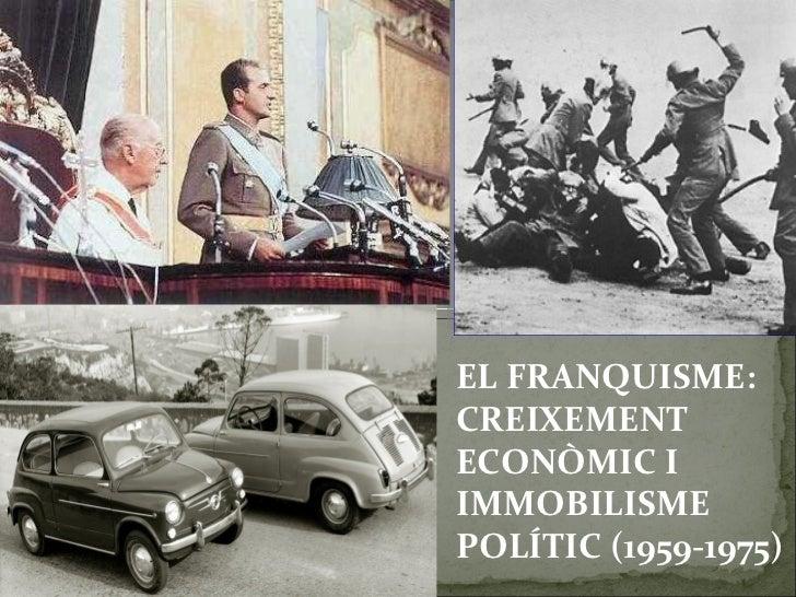 EL FRANQUISME: CREIXEMENT ECONÒMIC I IMMOBILISME POLÍTIC (1959-1975)